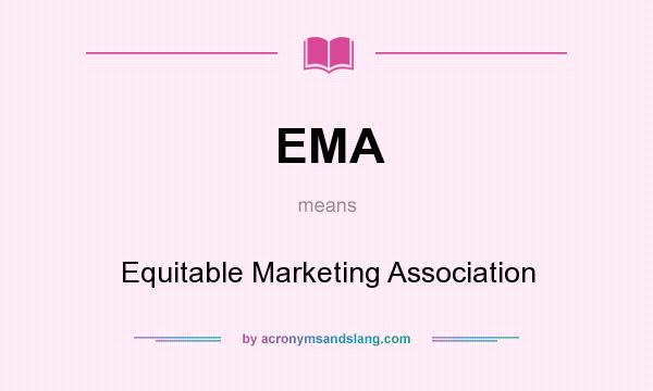 What does EMA mean? It stands for Equitable Marketing Association