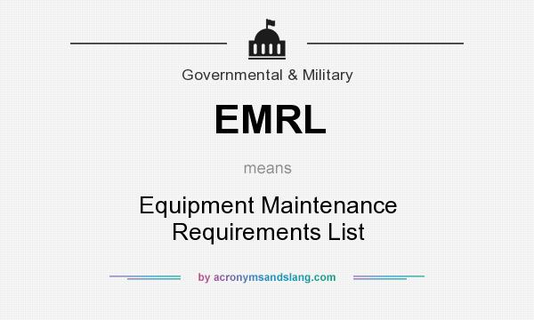 What does EMRL mean? It stands for Equipment Maintenance Requirements List