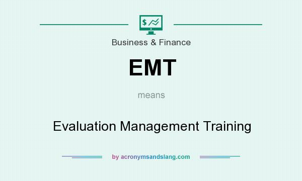 What does EMT mean? It stands for Evaluation Management Training