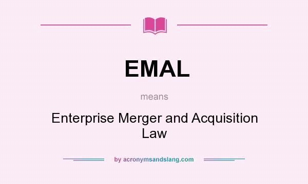 What does EMAL mean? It stands for Enterprise Merger and Acquisition Law