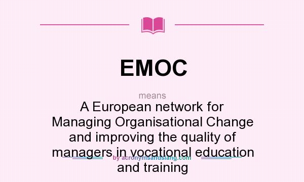 What does EMOC mean? It stands for A European network for Managing Organisational Change and improving the quality of managers in vocational education and training