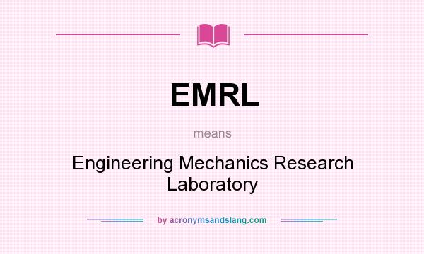 What does EMRL mean? It stands for Engineering Mechanics Research Laboratory