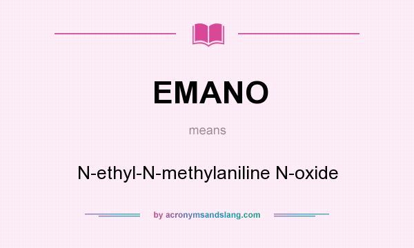 What does EMANO mean? It stands for N-ethyl-N-methylaniline N-oxide