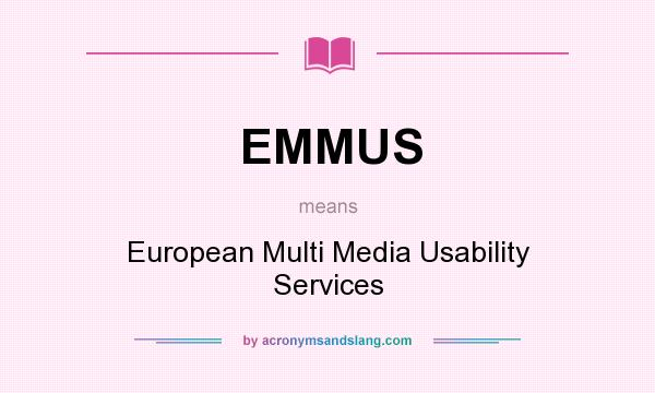 What does EMMUS mean? It stands for European Multi Media Usability Services
