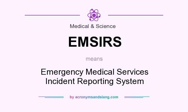 What does EMSIRS mean? It stands for Emergency Medical Services Incident Reporting System