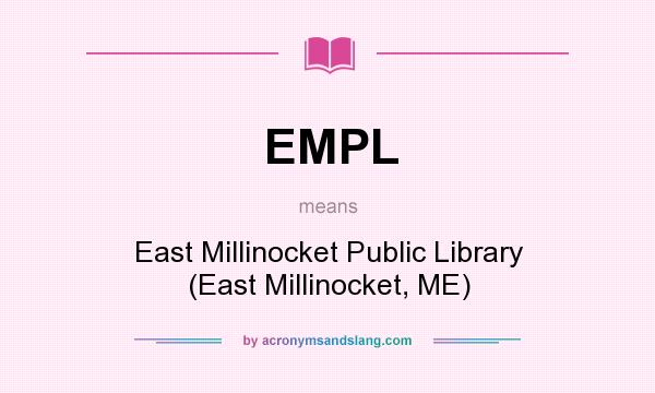 What does EMPL mean? It stands for East Millinocket Public Library (East Millinocket, ME)