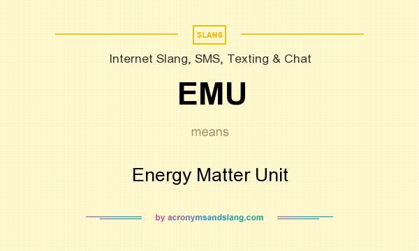 What does EMU mean? It stands for Energy Matter Unit