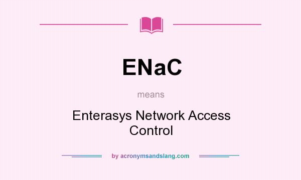 What does ENaC mean? It stands for Enterasys Network Access Control