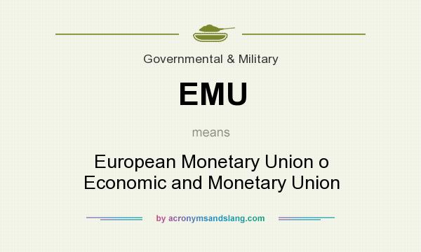 What does EMU mean? It stands for European Monetary Union o Economic and Monetary Union