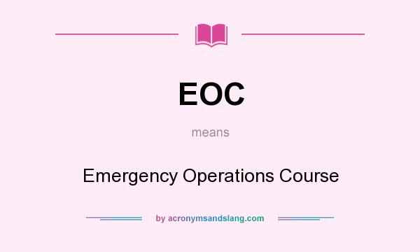 What does EOC mean? It stands for Emergency Operations Course