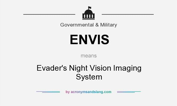 What does ENVIS mean? It stands for Evader`s Night Vision Imaging System