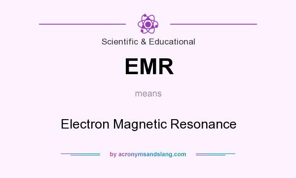 What does EMR mean? It stands for Electron Magnetic Resonance