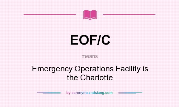What does EOF/C mean? It stands for Emergency Operations Facility is the Charlotte