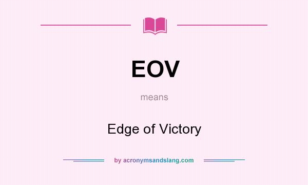 What does EOV mean? It stands for Edge of Victory