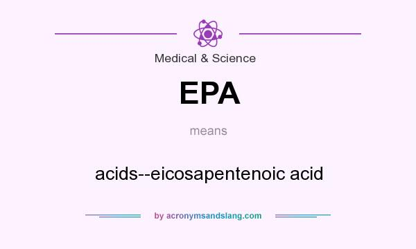 What does EPA mean? It stands for acids--eicosapentenoic acid