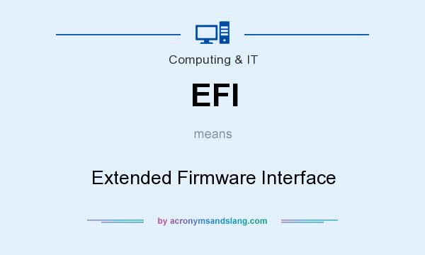 What does EFI mean? It stands for Extended Firmware Interface