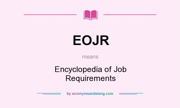 What does EOJR mean? It stands for Encyclopedia of Job Requirements