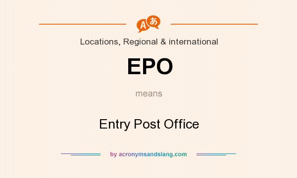 What does EPO mean? It stands for Entry Post Office