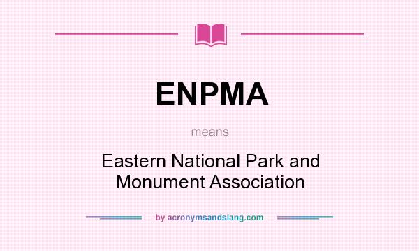 What does ENPMA mean? It stands for Eastern National Park and Monument Association