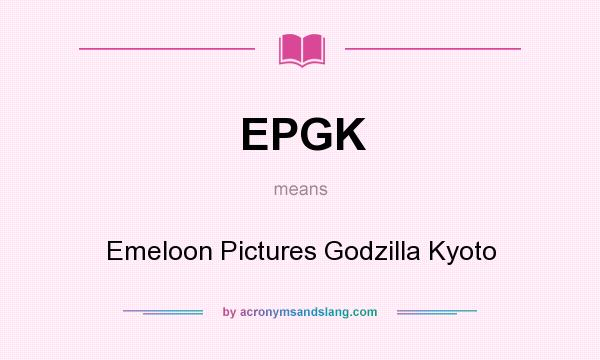 What does EPGK mean? It stands for Emeloon Pictures Godzilla Kyoto