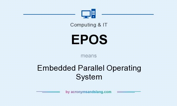 What does EPOS mean? It stands for Embedded Parallel Operating System