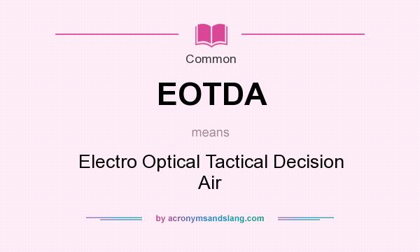What does EOTDA mean? It stands for Electro Optical Tactical Decision Air