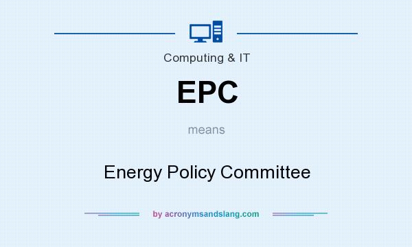 What does EPC mean? It stands for Energy Policy Committee