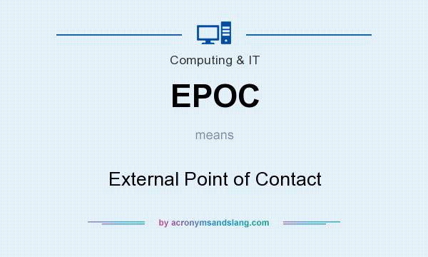 What does EPOC mean? It stands for External Point of Contact