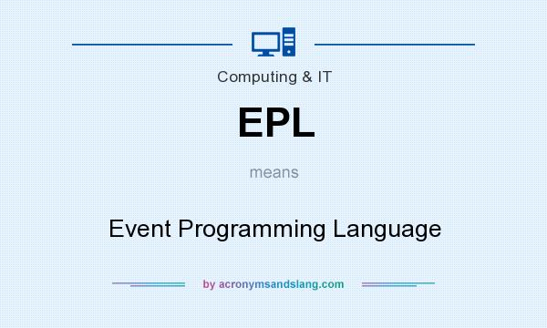 What does EPL mean? It stands for Event Programming Language