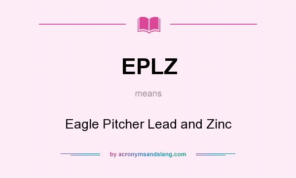 What does EPLZ mean? It stands for Eagle Pitcher Lead and Zinc