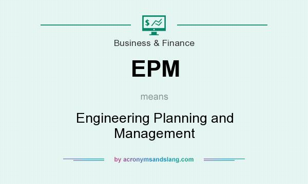 What does EPM mean? It stands for Engineering Planning and Management