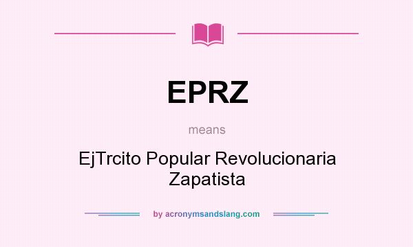 What does EPRZ mean? It stands for EjTrcito Popular Revolucionaria Zapatista
