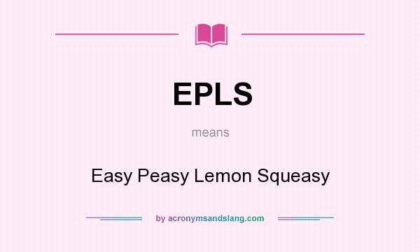 What does EPLS mean? It stands for Easy Peasy Lemon Squeasy