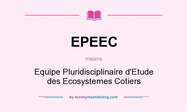 What does EPEEC mean? It stands for Equipe Pluridisciplinaire d`Etude des Ecosystemes Cotiers