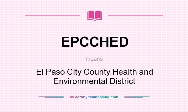 What does EPCCHED mean? It stands for El Paso City County Health and Environmental District