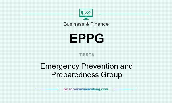 What does EPPG mean? It stands for Emergency Prevention and Preparedness Group