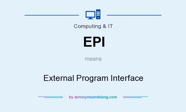 What does EPI mean? It stands for External Program Interface