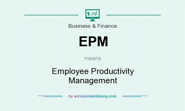 What does EPM mean? It stands for Employee Productivity Management