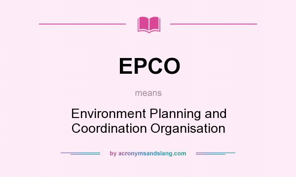 What does EPCO mean? It stands for Environment Planning and Coordination Organisation