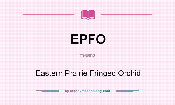 What does EPFO mean? It stands for Eastern Prairie Fringed Orchid