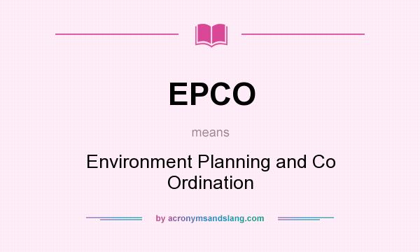 What does EPCO mean? It stands for Environment Planning and Co Ordination