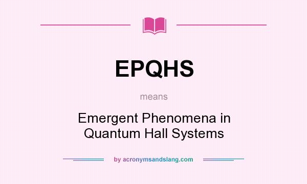What does EPQHS mean? It stands for Emergent Phenomena in Quantum Hall Systems