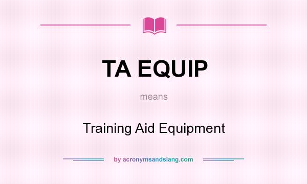 What does TA EQUIP mean? It stands for Training Aid Equipment