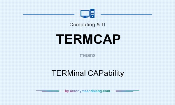 What does TERMCAP mean? It stands for TERMinal CAPability