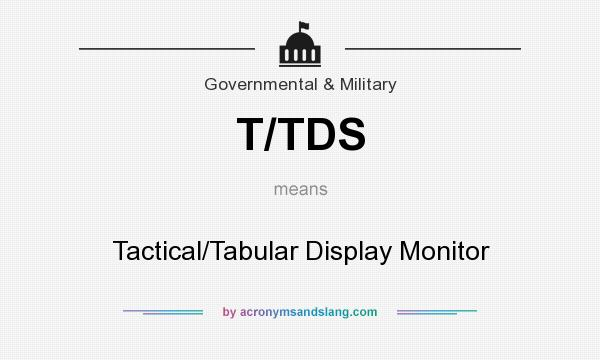 What does T/TDS mean? It stands for Tactical/Tabular Display Monitor