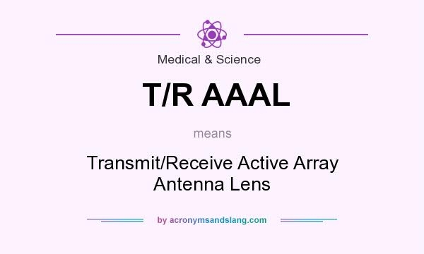 What does T/R AAAL mean? It stands for Transmit/Receive Active Array Antenna Lens