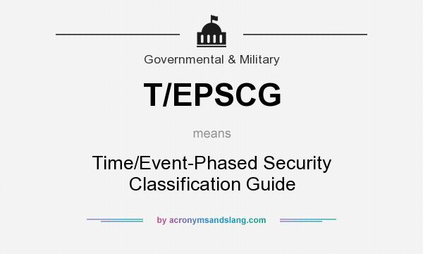 What does T/EPSCG mean? It stands for Time/Event-Phased Security Classification Guide