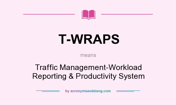 What does T-WRAPS mean? It stands for Traffic Management-Workload Reporting & Productivity System