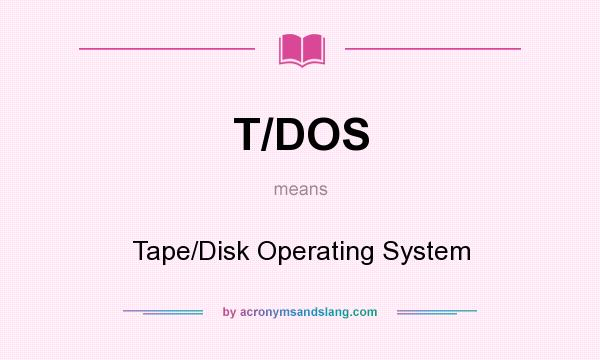 What does T/DOS mean? It stands for Tape/Disk Operating System