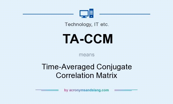 What does TA-CCM mean? It stands for Time-Averaged Conjugate Correlation Matrix